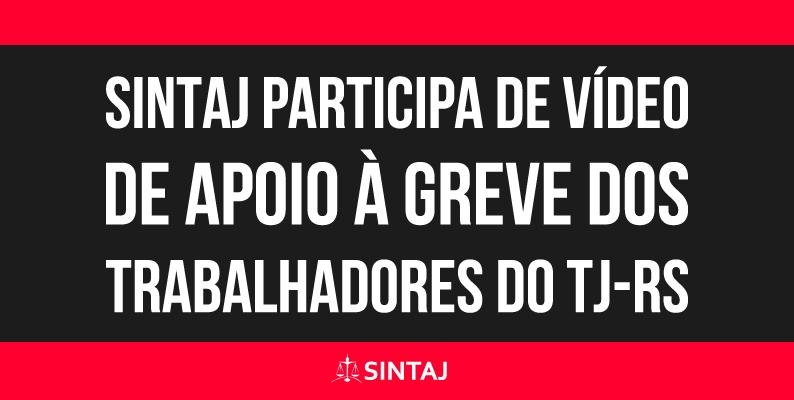 SINTAJ participa de vídeo de apoio à greve dos trabalhadores do TJ-RS