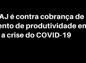 SINTAJ é contra cobrança de aumento de produtividade em meio a crise do COVID-19