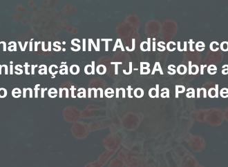 Coronavírus: SINTAJ discute com administração do TJ-BA sobre ações para o enfrentamento da Pandemia