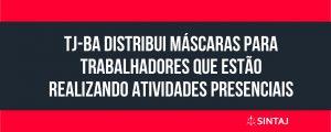 TJ-BA distribui máscaras para trabalhadores que estão realizando atividades presenciais