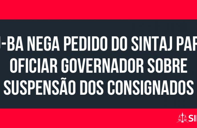 TJ-BA nega pedido do SINTAJ para oficiar governador sobre suspensão dos consignados