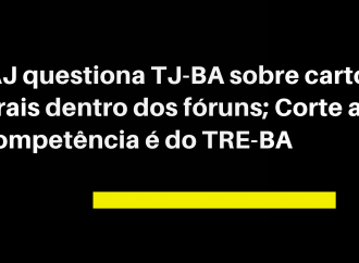SINTAJ questiona TJ-BA sobre cartórios eleitorais dentro dos fóruns; Corte afirma que competência é do TRE-BA