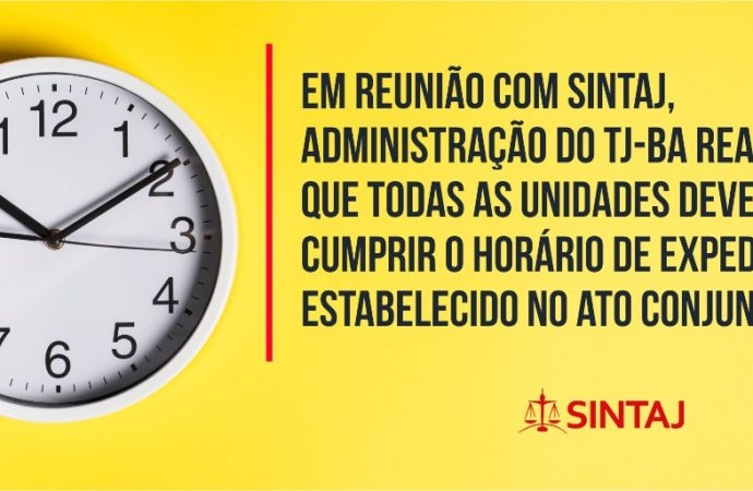 Em reunião com SINTAJ, administração do TJ-BA reafirma que todas as unidades devem cumprir o horário de expediente estabelecido no Ato Conjunto nº 20