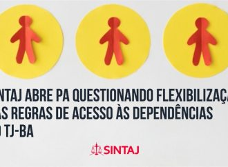 SINTAJ abre PA questionando flexibilização das regras de acesso às dependências do TJ-BA